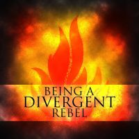 Being a Divergent Rebel by Sashi0