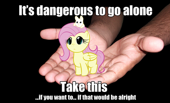 It's dangerous to go alone, take Fluttershy by shado013