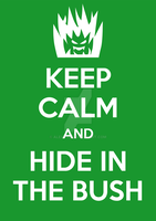 Keep Calm and Hide in the Bush by AlexV92