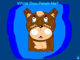 Whilst Thou Petheth Me? by Wavespirit