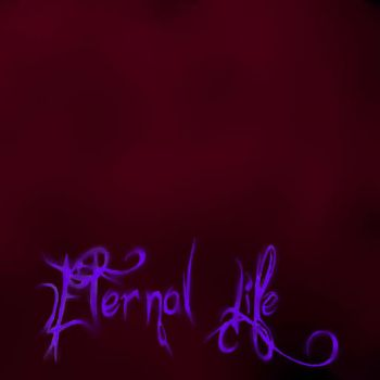 Eternal life....coming soon by xXSerenityKissesXx
