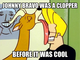 Johnny Bravo was a Clopper Before it was Cool Meme by BigBlackBrony