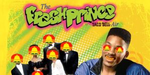 Fresh Prince of Taco Bell Air by ClappyDoo