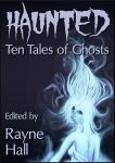 HAUNTED - Ten Tales of Ghosts - e-book cover by RayneHall