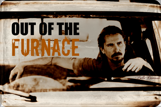 Out of the Furnace Promo by Belle-Deviante