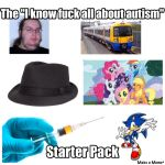 The I know fuck all about autism starter pack. by sonamy-666
