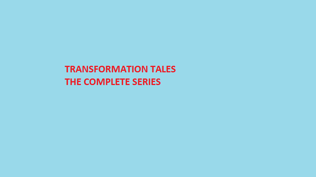 Transformation Tales The Complete Series by pokesonicfanthomas
