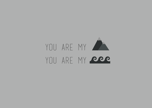 You are my mountain, you are my sea by pukarshrstha