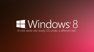 The Truth About Windows 8 by theIntensePlayer