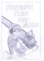 Pewdiepie plays Mad Father by OneMoreMiracle91