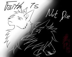 Faith is not die by Knight-StonyNorthern