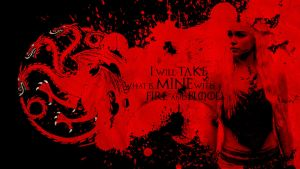 I will take what is MINE with FIRE and BLOOD! by ChipsEss0r