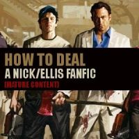 HOW TO DEAL: NickxEllis Fanfic by JessieHeart