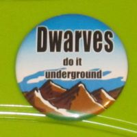'Dwarves do it underground' button by BlackUnicornWood