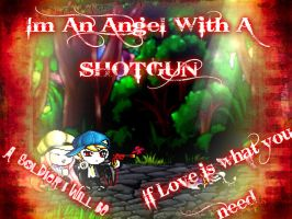 Im an Angel With A ShotGun by 4EverAlonei
