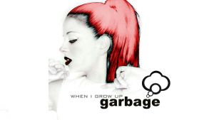 Garbage . When I Grow Up . Banner CD' by CARLOSD