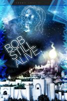 Bob Is Alive by luh-yart