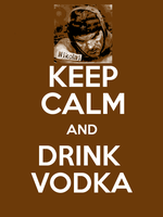KEEP CALM and DRINK VODKA by NaziZombiesKiller