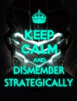 Keep Calm And Dismember Strategically by Schizoepileptic