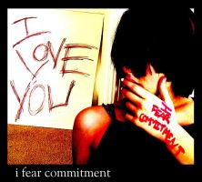 I Fear Commitment. by you-dont-know-love