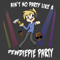 AIN'T NO PARTY LIKE A PEWDIEPIE PARTYYYYY by MimiMarieT