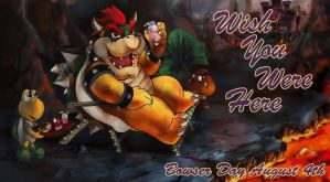 Wish You Were Here -- BOWSER DAY 2013 by Dragonnis