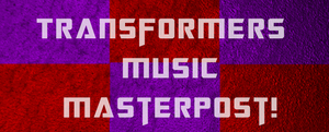 Transformers Music Masterpost! (hit download!) by Storm-Blue