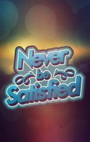 Never be Satisfied by deepakgh