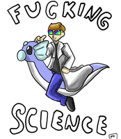 FUCKING SCIENCE by Mew-tew