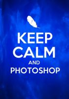 Keep Calm And Photoshop by Mysterious-Master-X