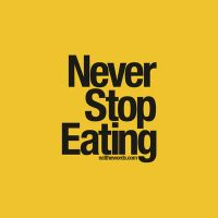 Never stop eating. by eatthewords