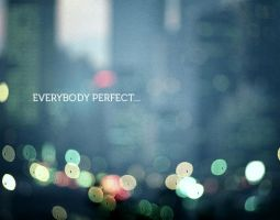 everybody perfect by BiGds