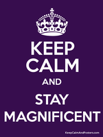 Keep Calm and Stay Magnificent by TheMagnificentMorado