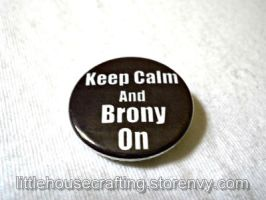 Keep Calm and Brony On 1.25 inch pinback button by LittleHouseCrafting