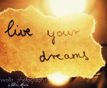 live  your dreams by blossomkelly