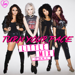 Little Mix - Turn Your Face Cover / Album / Single by LadyWitwicky