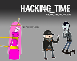 It's Hacking Time!!! by AdvenimeTime