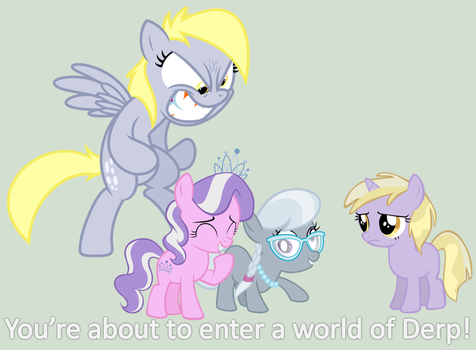 You're about to enter a world of Derp by bronybyexception