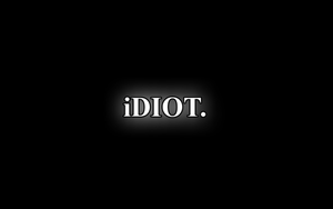 iDiot Wallpaper by Bloodwalker007