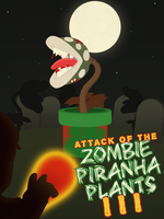 Night of the Undead Zombie Piranha Plants by tjhiphop