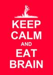Keep Calm and Eat Brain by nadamas