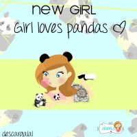 NEW GIRL: Girl Loves Pandas by JuuhLii