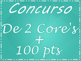 CONCURSO 2 CORE'S + 100 PTS by Marci-Love
