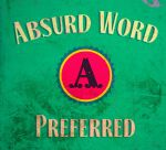 Absurd on Absinthe by AbsurdWordPreferred