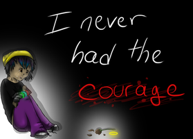 ~*I Never Had the Courage*~ by SparrowsNskittlez