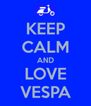 KEEP CALM AND LOVE VESPA by AskRobertStevens