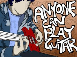 Anyone can play Guitar by danlikestrees