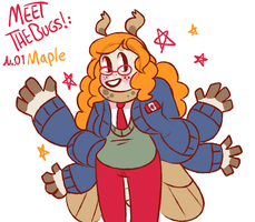Meet The Bugs: Maple by HauntedHomo