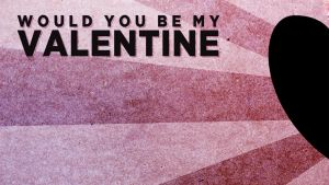be my Valentine - Wallpaper by QuadixStudio