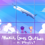 Makito Goes Outside - Playlist by NightMargin